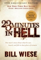 23 Minutes in Hell: One Man's Story About What He Saw, Heard, and Felt in That Place of Torment by Bill Wiese