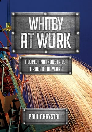 Whitby at Work: People and Industries Through the Years