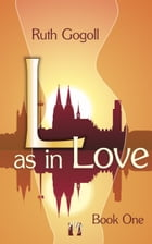 L as in Love (Book One) by Ruth Gogoll