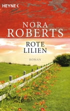 Rote Lilien: Roman by Nora Roberts