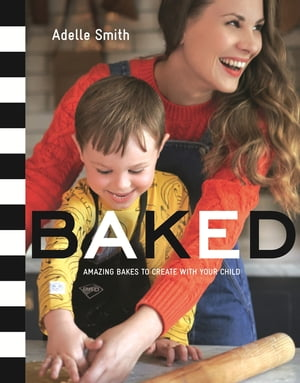 BAKED Amazing Bakes to Create With Your Child (BKD)