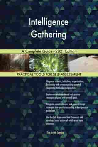 Intelligence Gathering A Complete Guide - 2021 Edition by Gerardus Blokdyk