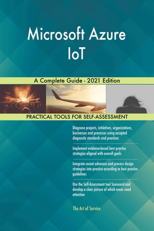 Microsoft Azure IoT A Complete Guide - 2021 Edition by Gerardus Blokdyk