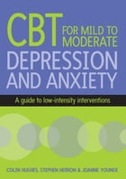 Cbt For Mild To Moderate Depression And Anxiety by Colin Hughes