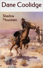 Shadow Mountain: A Western Trilogy by Dane Coolidge