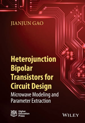 Heterojunction Bipolar Transistors for Circuit Design Microwave Modeling and Parameter Extraction