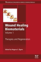 Wound Healing Biomaterials - Volume 1: Therapies and Regeneration by Magnus Ågren