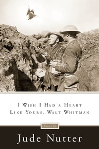 I Wish I Had a Heart Like Yours, Walt Whitman