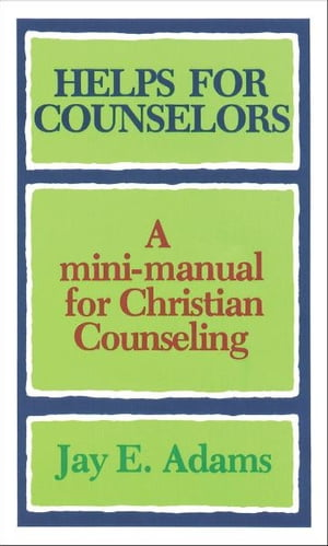 Helps for Counselors A mini-manual for Christian Counseling