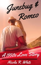 Junebug & Romeo: A 1950s Love Story: (Short Story) by Nicola R. White