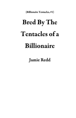 Bred By The Tentacles of a Billionaire: Billionaire Tentacles, #1