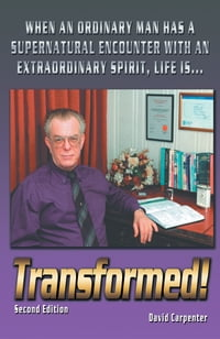 Transformed! Second Edition: When an Ordinary Man has a Supernatural Encounter with an…