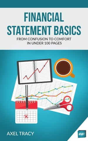 Financial Statement Basics: From Confusion to Comfort in Under 100 Pages by Axel Tracy