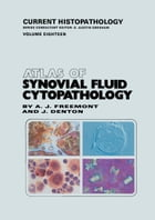 Atlas of Synovial Fluid Cytopathology by Anthony J. Freemont
