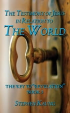 The Testimony of Jesus in Relation to the World by Stephen Kaung