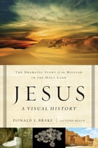 Jesus, A Visual History: The Dramatic Story of the Messiah in the Holy Land