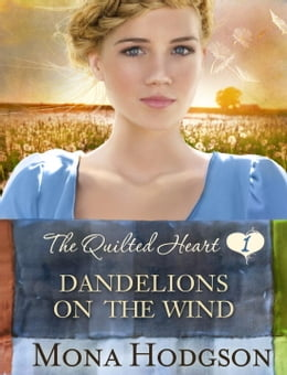 Book Dandelions on the Wind: The Quilted Heart Novella One by Mona Hodgson