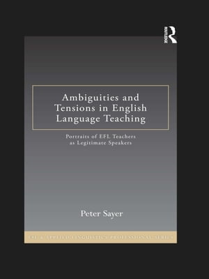 Ambiguities and Tensions in English Language Teaching Portraits of EFL Teachers as Legitimate Speakers