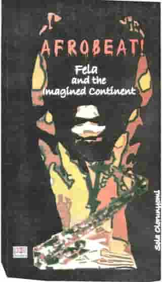 Afrobeat!: Fela and the Imagined Continent by Sola Olorunyomi