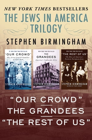 "The Jews in America Trilogy ""Our Crowd, "" The Grandees,  and ""The Rest of Us"""