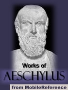 Works Of Aeschylus: Includes All Seven Tragedies: The Oresteia Trilogy, The Persians, Seven Against Thebes, The Suppliants And Prometheus Bound (Mobi  by Aeschylus