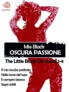 Oscura passione, raccolta The Little Black Chronicles 1-4 by Miss Black