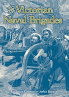 The Victorian Naval Brigades by A L Belby