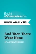 And Then There Were None by Agatha Christie (Book Analysis): Complete Summary and Book Analysis by Bright Summaries