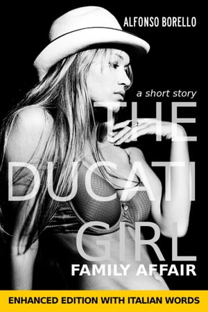 English/Italian: The Ducati Girl - Family Affair - Enhanced Edition by Alfonso Borello