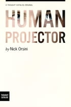 The Human Projector by Nick Orsini