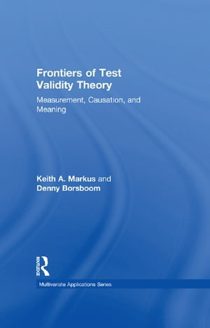 Frontiers of Test Validity Theory Measurement,  Causation,  and Meaning