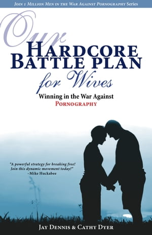 Our Hardcore Battle Plan for Wives: Winning in the War Against Pornography