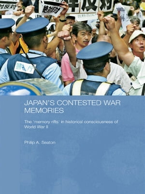 Japan's Contested War Memories The 'Memory Rifts' in Historical Consciousness of World War II