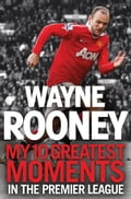Wayne Rooney: My 10 Greatest Moments in the Premier League ed866b8a-217a-40c2-a9c8-442507464c49