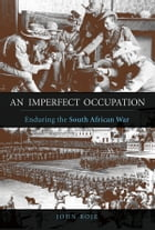 An Imperfect Occupation: Enduring the South African War by John Boje