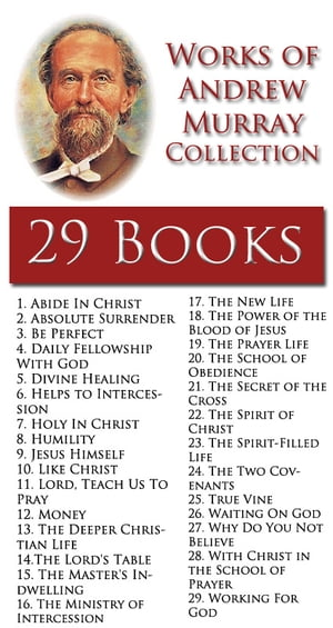 Works of Andrew Murray Collection - *29 BOOKS* Includes: Absolute Surrender,  The Master's Indwelling,  Divine Healing,  The Two Covenants,  The Secret of