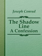 The Shadow Line: A Confession by Joseph Conrad