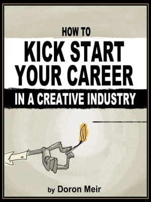 How to Kick Start Your Career in a Creative Industry by Doron Meir