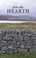 Into the Hearth, Poems-Volume 14: The Traduka Wisdom Series, #14 by Wendy E Slater