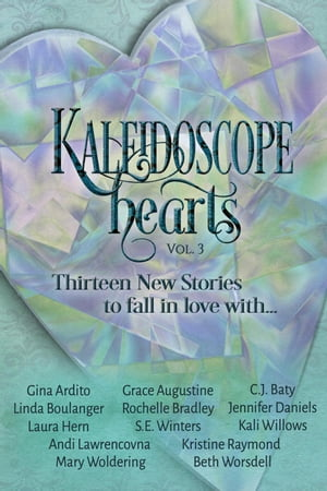Kaleidoscope Hearts Vol. 3: Thirteen New Stories to Fall in Love With: Kaleidoscope Hearts Anthology, #3 by Andi Lawrencovna