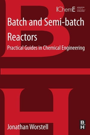 Batch and Semi-batch Reactors Practical Guides in Chemical Engineering