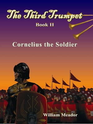 The Third Trumpet Book 2: Cornelius the Soldier by William Meador