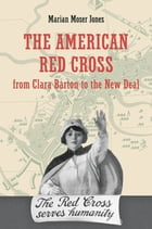 The American Red Cross from Clara Barton to the New Deal