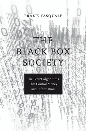 The Black Box Society The Secret Algorithms That Control Money and Information