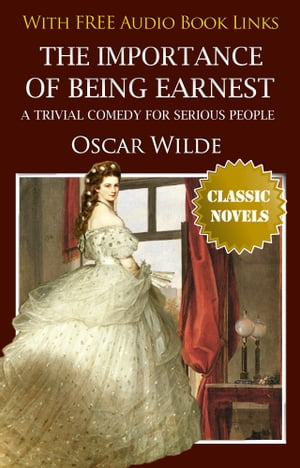 THE IMPORTANCE OF BEING EARNEST Classic Novels: New Illustrated [Free Audio Links] by Oscar Wilde