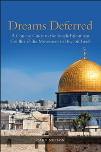 Dreams Deferred: A Concise Guide to the Israeli-Palestinian Conflict and the Movement to Boycott…