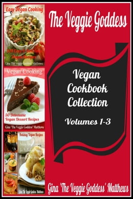 Book The Veggie Goddess Vegan Cookbook Collection: Volumes 1-3 by Gina Matthews