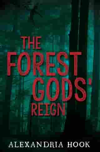 The Forest Gods' Reign by Alexandria Hook