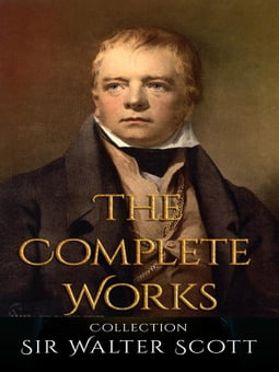 Sir Walter Scott: The Complete Works