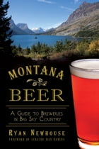 Montana Beer: A Guide to Breweries in Big Sky Country by Ryan Newhouse
